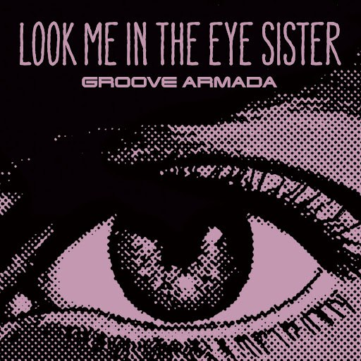 Groove Armada альбом Look Me In The Eye Sister (5-Track Maxi-Single)