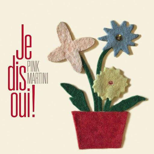 Pink Martini альбом Je Dis Oui!