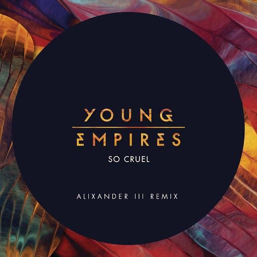 Young Empires альбом So Cruel (Alixander III Remix)