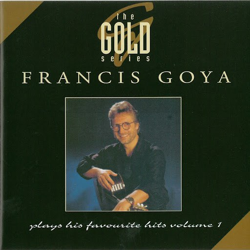 Francis Goya альбом The Gold Series - Plays His Favourite Hits, Vol. 1