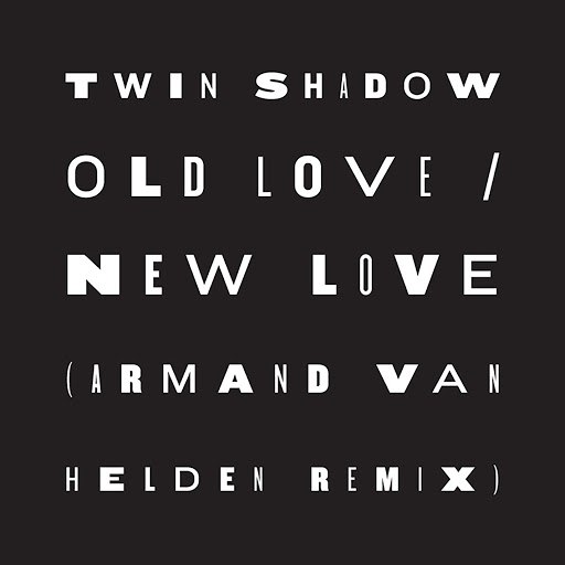 Twin Shadow альбом Old Love / New Love (feat. D'Angelo Lacy) [Armand Van Helden Remix]