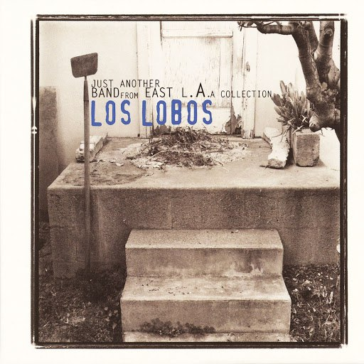 Los Lobos альбом Just Another Band From East L.A.: A Collection