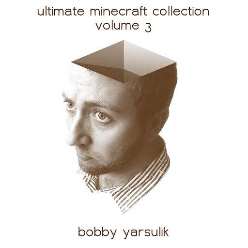 Bobby Yarsulik альбом Ultimate Minecraft Collection Volume III