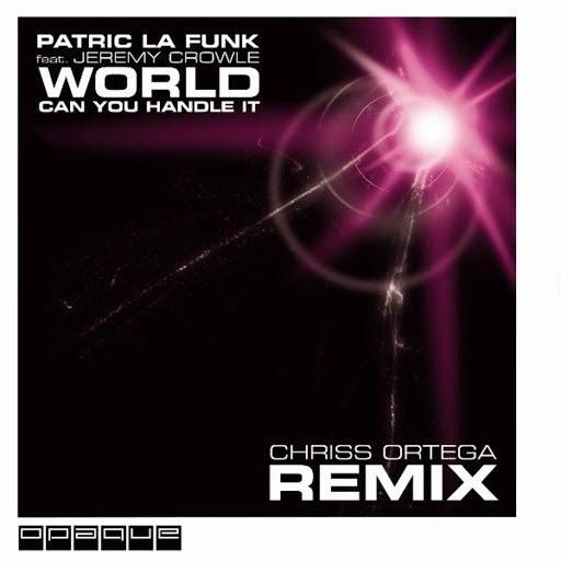 Patric La Funk альбом World Can You Handle It (Chriss Ortega Remix)