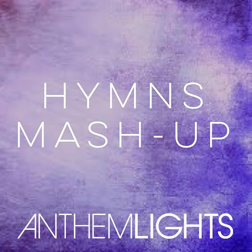 Anthem Lights альбом Hymns Mash-Up: How Great Thou Art / It Is Well / Holy, Holy, Holy / Great Is Thy Faithfulness