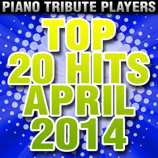 Piano Tribute Players альбом Top 20 Hits April 2014