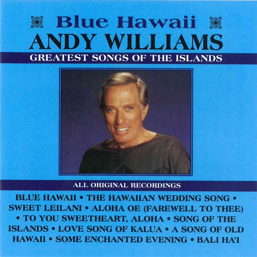 Andy Williams альбом Blue Hawaii - Greatest Songs Of The Islands