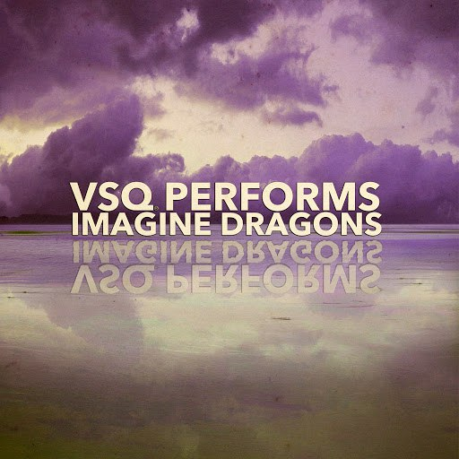 Vitamin String Quartet альбом VSQ Performs Imagine Dragons