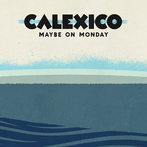 Calexico альбом Maybe on Monday