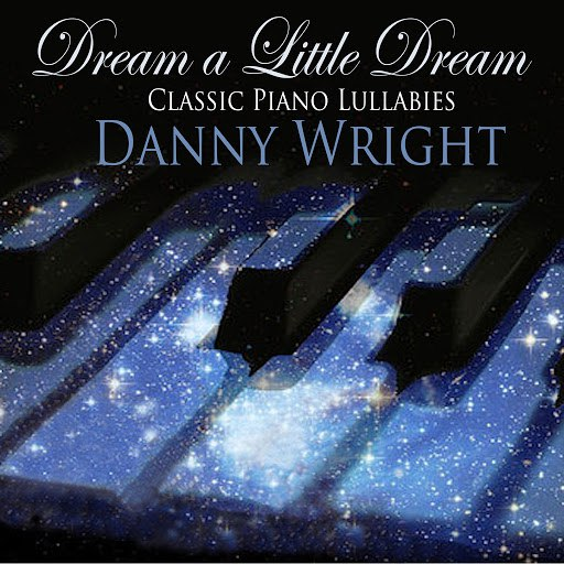 Danny Wright альбом Dream a Little Dream: Classic Piano Lullabies