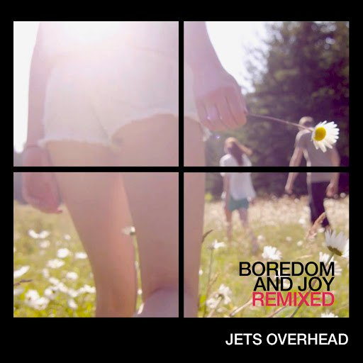 Jets Overhead альбом Boredom and Joy - The Remixes