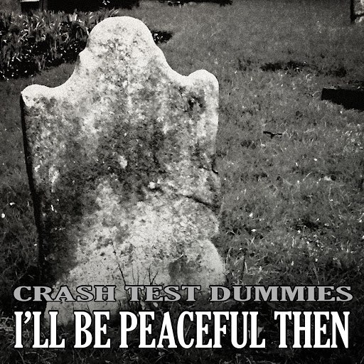Crash Test Dummies альбом I'll Be Peaceful Then (feat. Brad Roberts)