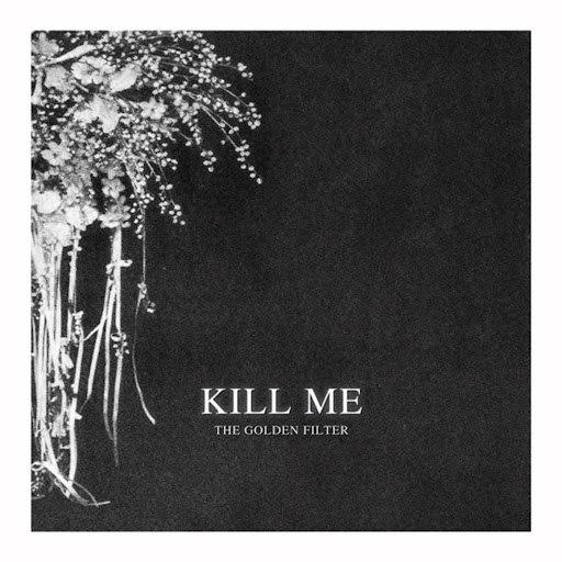 The Golden Filter альбом Kill Me
