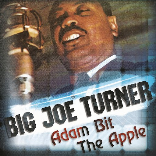 Big Joe Turner альбом Adam Bit The Apple
