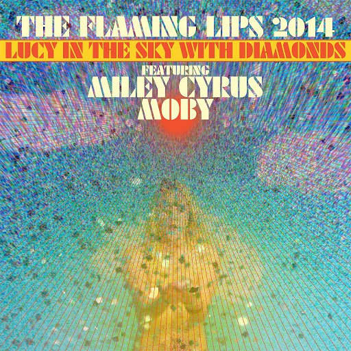 The Flaming Lips альбом Lucy In The Sky With Diamonds (feat. Miley Cyrus and Moby)