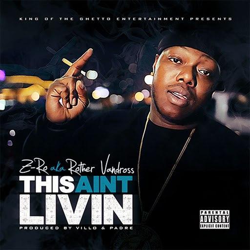 Z-Ro альбом This Ain't Livin'