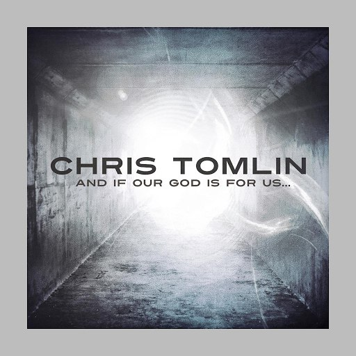 Chris Tomlin альбом And If Our God Is For Us...