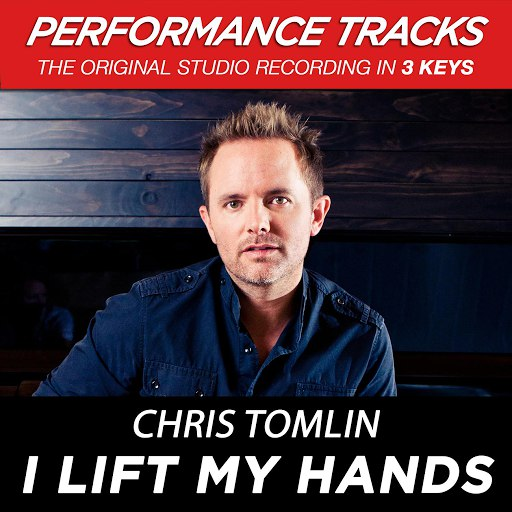 Chris Tomlin альбом I Lift My Hands (Performance Tracks) - EP