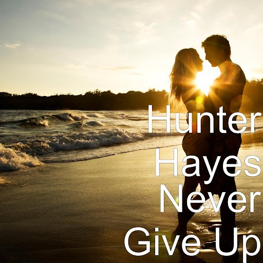 Hunter Hayes альбом Never Give Up