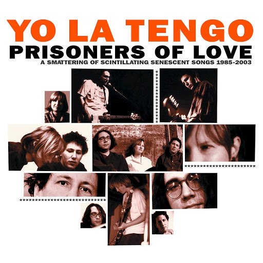 Yo La Tengo альбом Prisoners of Love - A Smattering of Scintillating Senescent Songs 1985-2003
