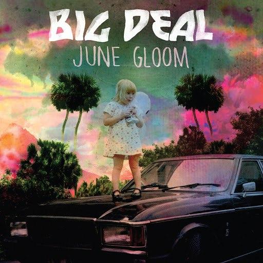 Big Deal альбом June Gloom (Deluxe Edition)