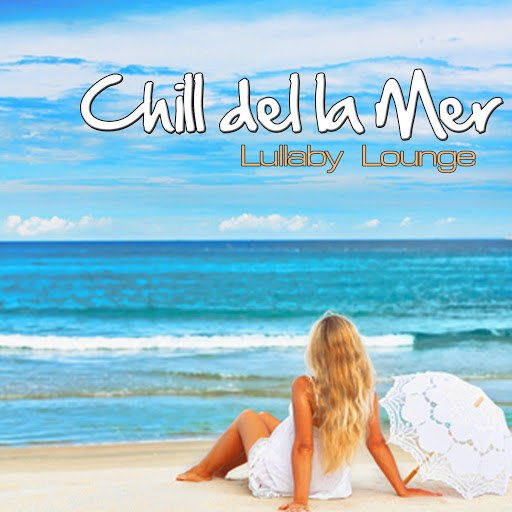 Lullaby Lounge альбом Chill Del La Mer