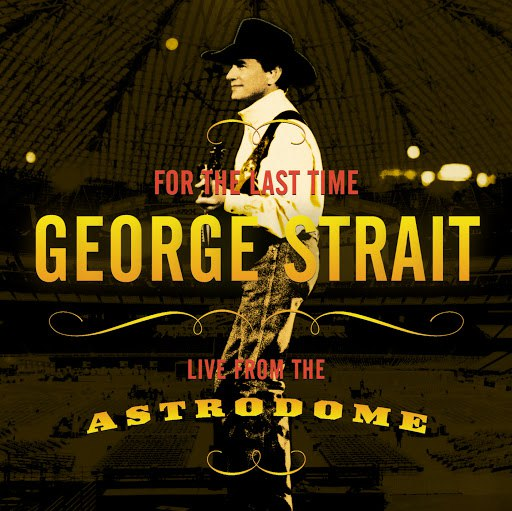 George Strait альбом For The Last Time: Live From The Astrodome