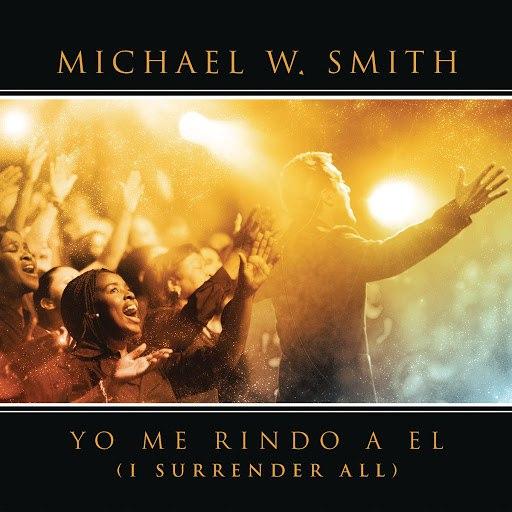 Michael W. Smith альбом Yo Me Rindo A El
