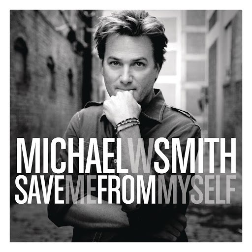 Michael W. Smith альбом Save Me From Myself