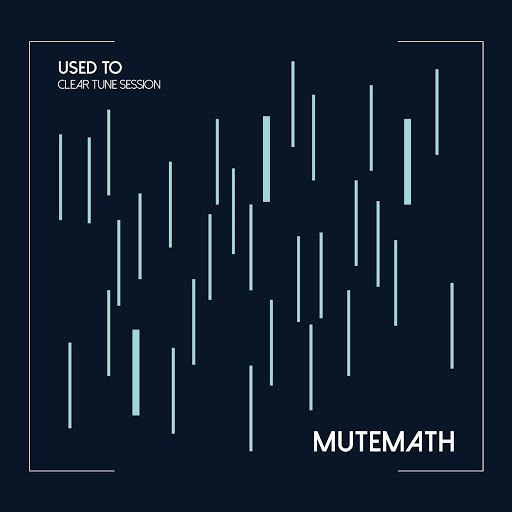 MuteMath альбом Used To (Clear Tune Session)