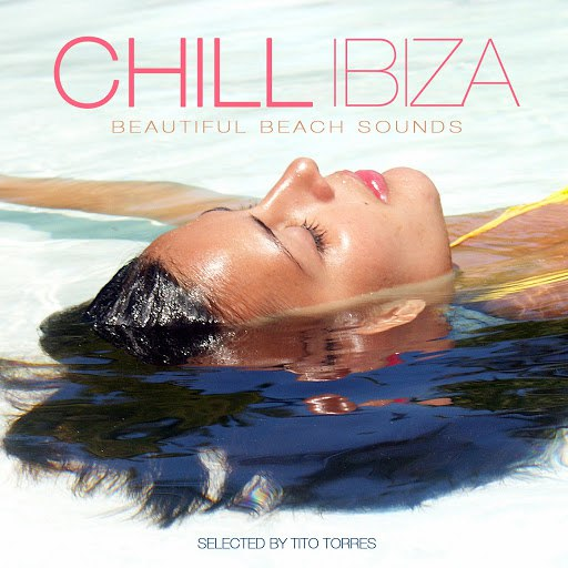 Tito Torres альбом Chill Ibiza - Beautiful Beach Sounds