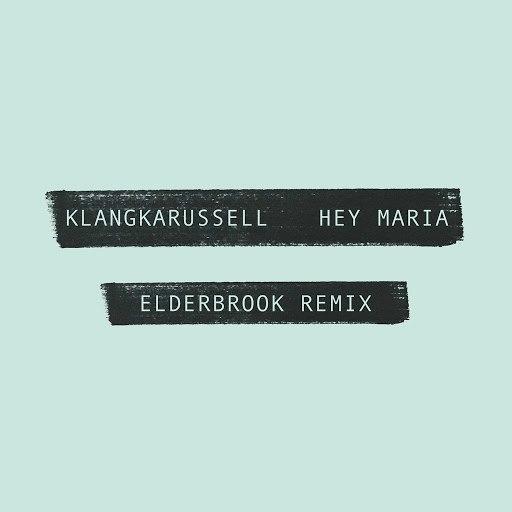 Klangkarussell альбом Hey Maria (Elderbrook Remix)