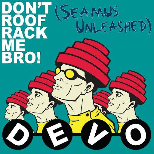 Devo альбом Don't Roof Rack Me Bro! (Seamus Unleashed)