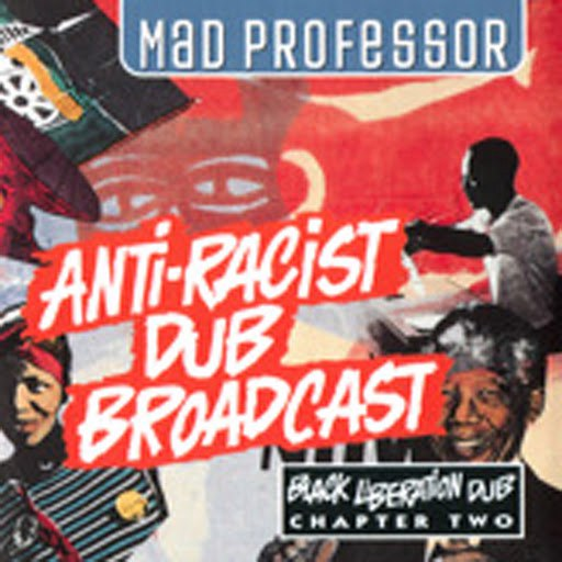 Mad Professor альбом Anti-Racist Dub Broadcast: Black Liberation Dub, Chapter 2