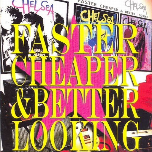 Chelsea альбом Faster, Cheaper & Better Looking