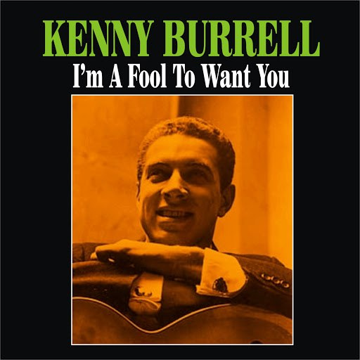 Kenny Burrell альбом I'm a Fool to Want You