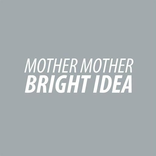 mother mother альбом Bright Idea
