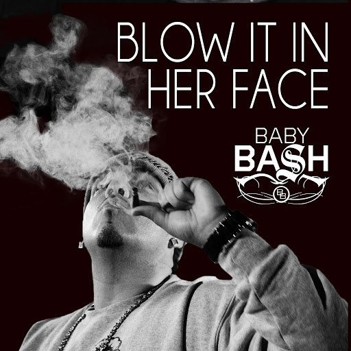 Baby Bash альбом Blow It In Her Face (feat. Cousin Fik & Driyp Drop)