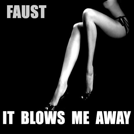 Faust альбом It Blows Me Away