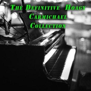 Hoagy Carmichael альбом The Definitive Collection of Hoagy Carmichael