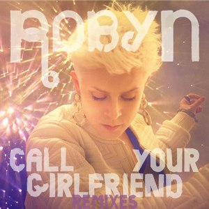 Robyn альбом Call Your Girlfriend (Remixes)