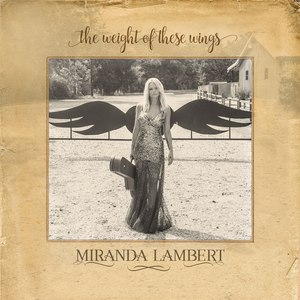 Miranda Lambert альбом The Weight of These Wings