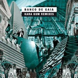Banco de Gaia альбом Kara Kum Remixes