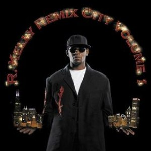 R. Kelly альбом Remix City Volume 1