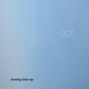 Dot альбом Closing Time EP