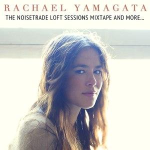 Rachael Yamagata альбом The NoiseTrade Loft Sessions Mixtape and More