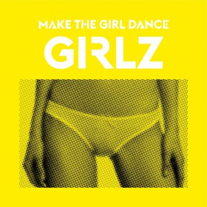 Make The Girl Dance альбом Girlz