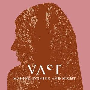 VAST альбом Making Evening and Night