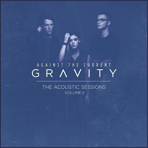 Against the Current альбом Gravity (The Acoustic Sessions Volume II)