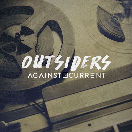 Against the Current альбом Outsiders